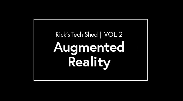 Ricks tech shed - augmented reality