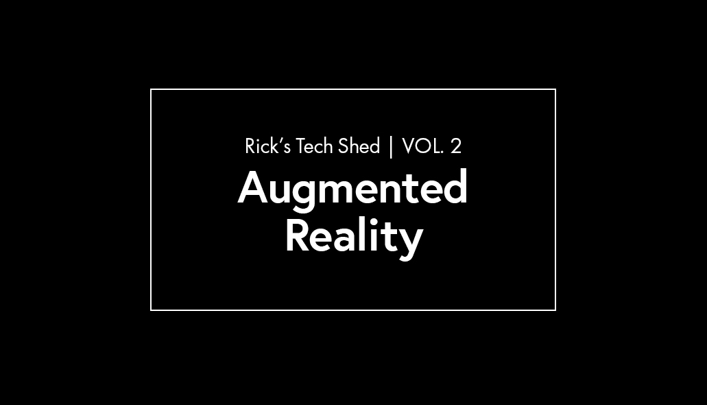 Ricks tech shed augmented reality