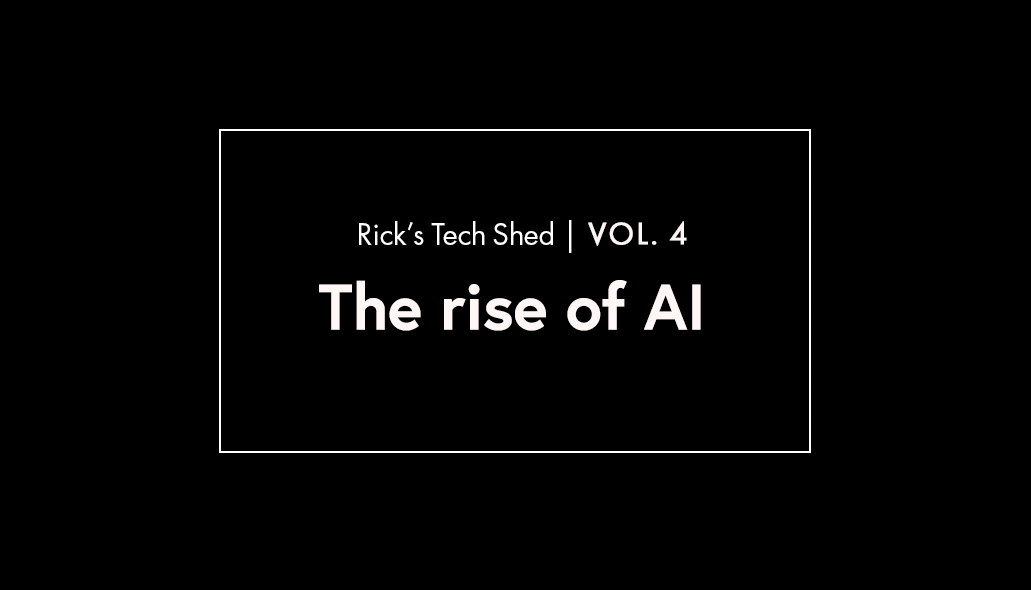 Rick's Tech Shed - The rise in AI